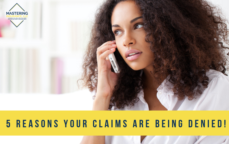 5 Reasons Your Claims Are Being Denied!