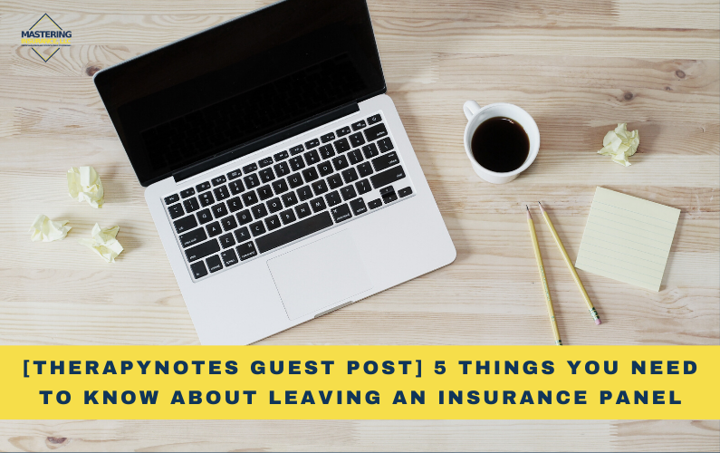 [therapynotes guest post] 5 Things You Need to Know About Leaving an Insurance Panel