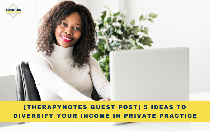 [TherapyNotes Guest Post] 5 Ideas to Diversify Your Income in Private Practice