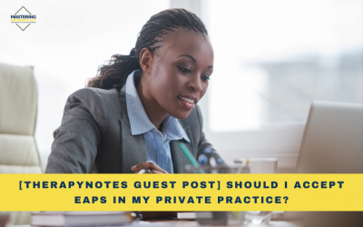 [TherapyNotes Guest Post] Should I Accept EAPs in My Private Practice?