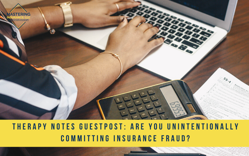 [TherapyNotes Guest Post] Are You Unintentionally Committing Insurance Fraud?